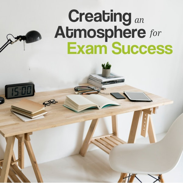 Creating an Atmosphere for Exam Success