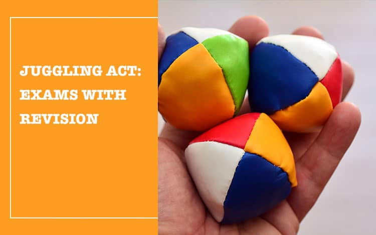 A juggling act exams with revision